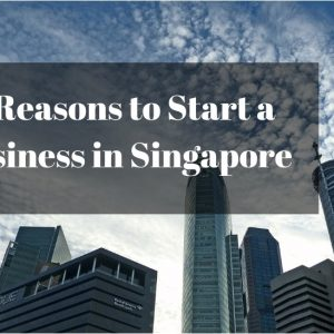 8 Reasons to Start a Business in Singapore