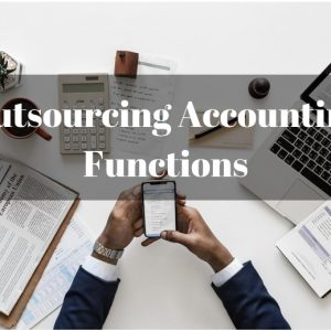 Top 10 Reasons Why Outsourcing Accounting Functions is Good for Business