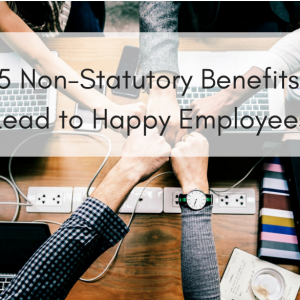 Top 5 Non-Statutory Benefits that Lead to More Engaged, More Productive Employees
