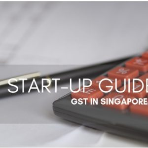 2019 Start-Up Guide: Understanding GST in Singapore