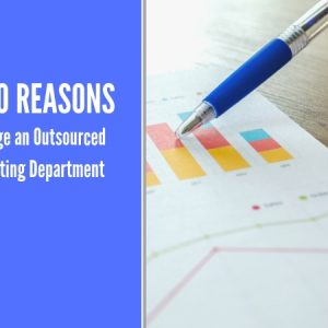 Top 10 Reasons to Engage an Outsourced Accounting Department