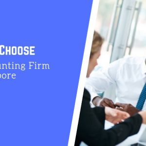 How to Choose an Accounting Firm in Singapore
