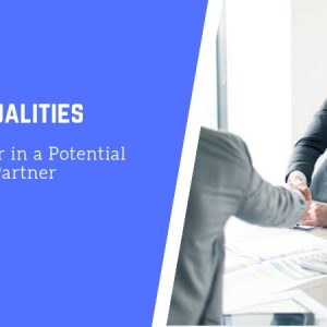 Top 8 Qualities To Look for in a Potential Business Partner