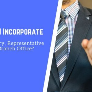 Should I Incorporate a Subsidiary, Representative Office or Branch Office?
