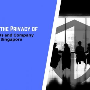 Protecting the Privacy of Directors, CEOs and Company Secretaries in Singapore
