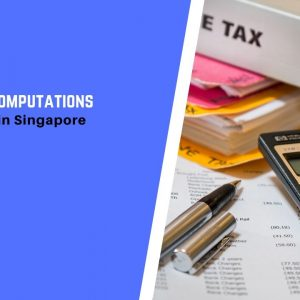 Guide to Tax Computations for Businesses in Singapore