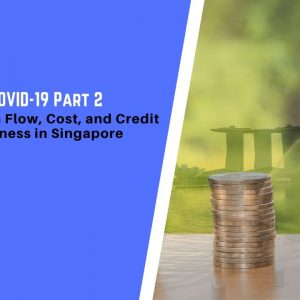 Navigating COVID-19 Part 2: Tackling Cash Flow, Cost, and Credit for Every Business in Singapore