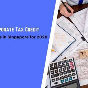 Guide to Corporate Tax Credit and Incentives in Singapore for 2020