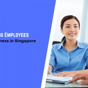 Guide to Hiring Employees for Every Business in Singapore