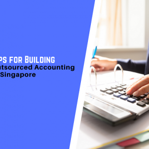 5 Effective Tips for Building a Successful Outsourced Accounting Relationship in Singapore