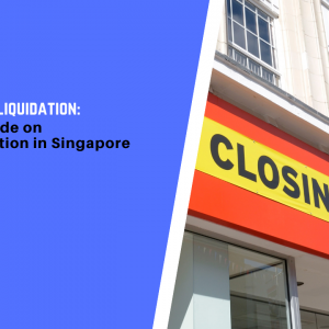 Striking Off or Liquidation: A Complete Guide on Business Cessation in Singapore