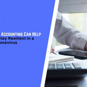 How Outsourced Accounting Can Help Your Business Stay Resilient in a Time of the Coronavirus