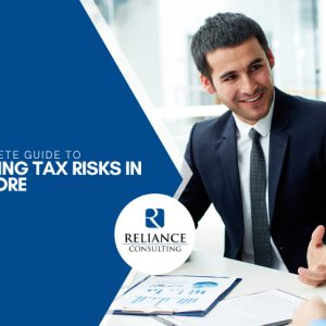 The Complete Guide to Managing Tax Risks in Singapore